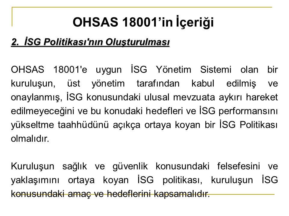 2. İSG Politikası'nın Oluşturulması OHSAS 18001'e uygun İSG Yönetim Sistemi olan bir kuruluşun, üst yönetim tarafından kabul edilmiş ve onaylanmış, İS