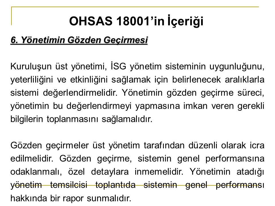 6. Yönetimin Gözden Geçirmesi Kuruluşun üst yönetimi, İSG yönetim sisteminin uygunluğunu, yeterliliğini ve etkinliğini sağlamak için belirlenecek aral