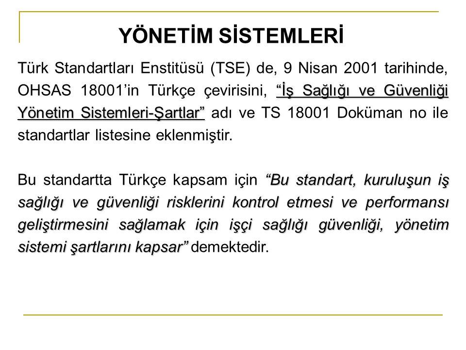 İş Sağlığı ve Güvenliği Yönetim Sistemleri-Şartlar Türk Standartları Enstitüsü (TSE) de, 9 Nisan 2001 tarihinde, OHSAS 18001'in Türkçe çevirisini, İş Sağlığı ve Güvenliği Yönetim Sistemleri-Şartlar adı ve TS 18001 Doküman no ile standartlar listesine eklenmiştir.