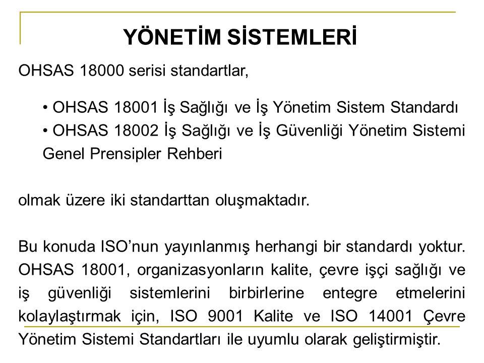 OHSAS 18000 serisi standartlar, • OHSAS 18001 İş Sağlığı ve İş Yönetim Sistem Standardı • OHSAS 18002 İş Sağlığı ve İş Güvenliği Yönetim Sistemi Genel