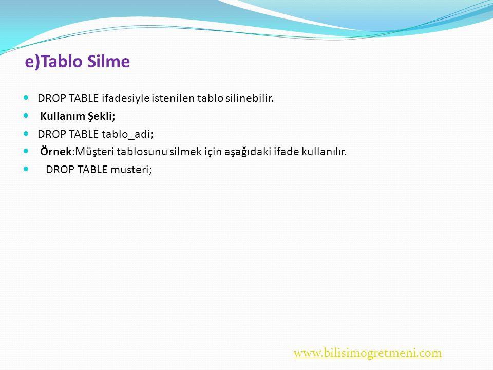 www.bilisimogretmeni.com e)Tablo Silme  DROP TABLE ifadesiyle istenilen tablo silinebilir.