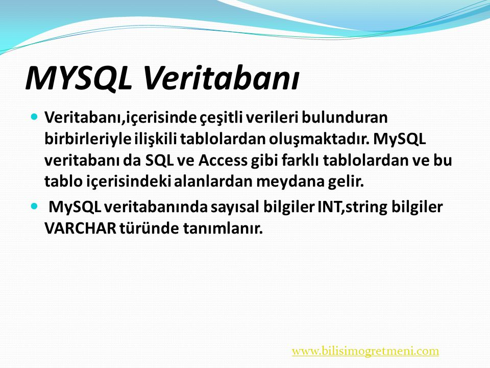 MYSQL Veritabanı  Veritabanı,içerisinde çeşitli verileri bulunduran birbirleriyle ilişkili tablolardan oluşmaktadır.