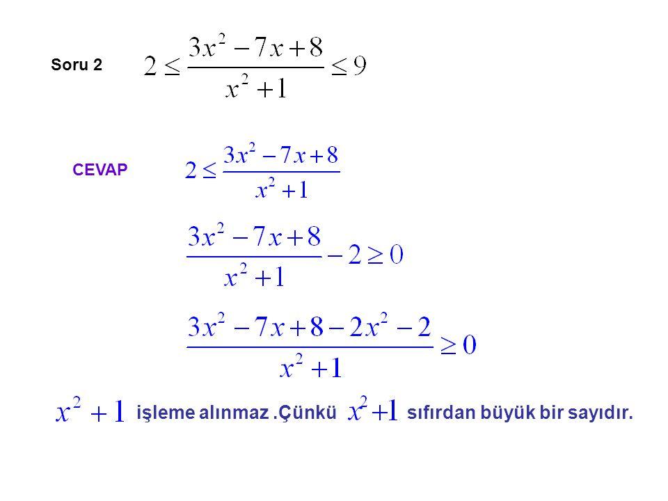 Soru 2 CEVAP işleme alınmaz.Çünkü sıfırdan büyük bir sayıdır.
