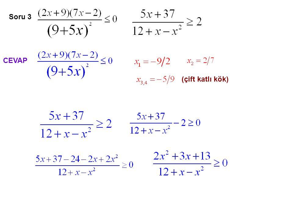 Soru 9 Mutlak değer dışına '-' çıkılamayacağı için kök yoktur x'ler birbirini götüreceği için kök yoktur CEVAP