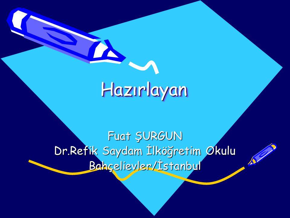 HazırlayanHazırlayan Fuat ŞURGUN Dr.Refik Saydam İlköğretim Okulu Bahçelievler/İstanbul