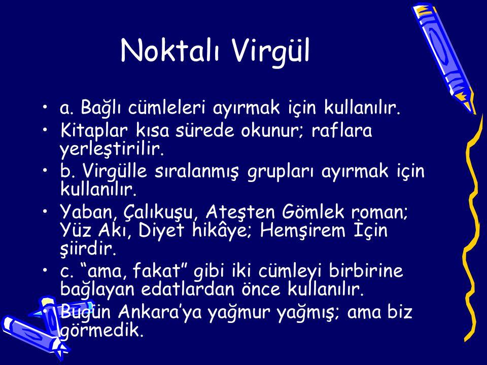 Noktalı Virgül •a.Bağlı cümleleri ayırmak için kullanılır.