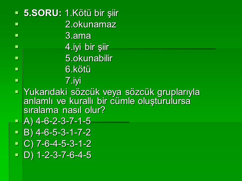  5.SORU: 1.Kötü bir şiir  2.okunamaz  3.ama  4.iyi bir şiir  5.okunabilir  6.kötü  7.iyi  Yukarıdaki sözcük veya sözcük gruplarıyla anlamlı ve