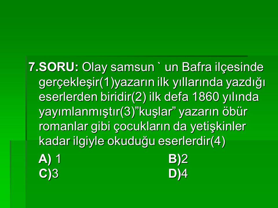 """7.SORU: Olay samsun ` un Bafra ilçesinde gerçekleşir(1)yazarın ilk yıllarında yazdığı eserlerden biridir(2) ilk defa 1860 yılında yayımlanmıştır(3)""""ku"""