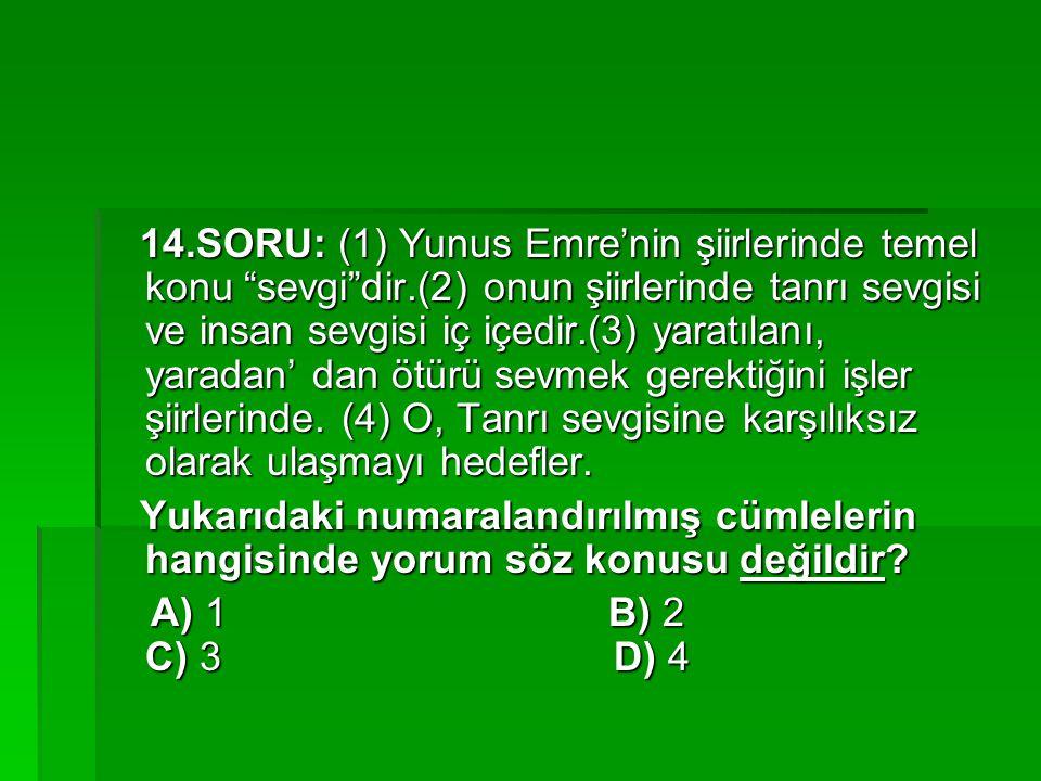 """14.SORU: (1) Yunus Emre'nin şiirlerinde temel konu """"sevgi""""dir.(2) onun şiirlerinde tanrı sevgisi ve insan sevgisi iç içedir.(3) yaratılanı, yaradan' d"""