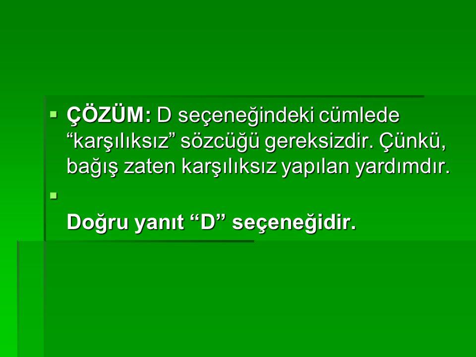 12.SORU: Aşağıdaki cümlelerden hangisinde eylemin gerçekleşmesi bir koşula bağlanmıştır.