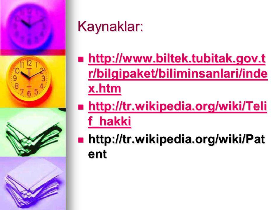 Kaynaklar:  http://www.biltek.tubitak.gov.t r/bilgipaket/biliminsanlari/inde x.htm http://www.biltek.tubitak.gov.t r/bilgipaket/biliminsanlari/inde x