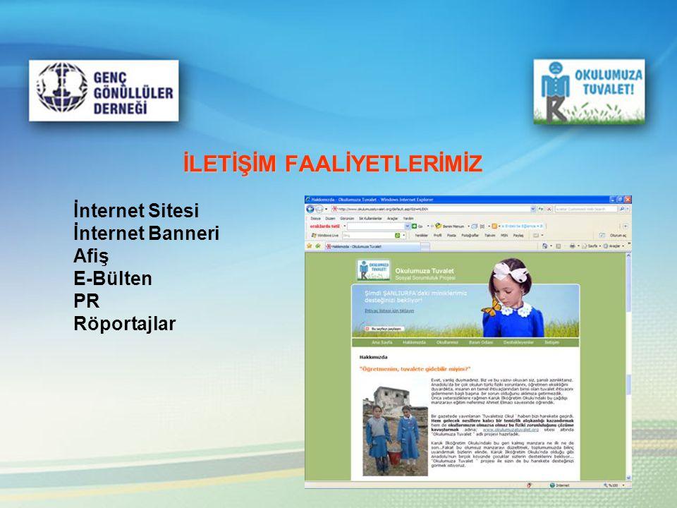İLETİŞİM FAALİYETLERİMİZ İnternet Sitesi İnternet Banneri Afiş E-Bülten PR Röportajlar