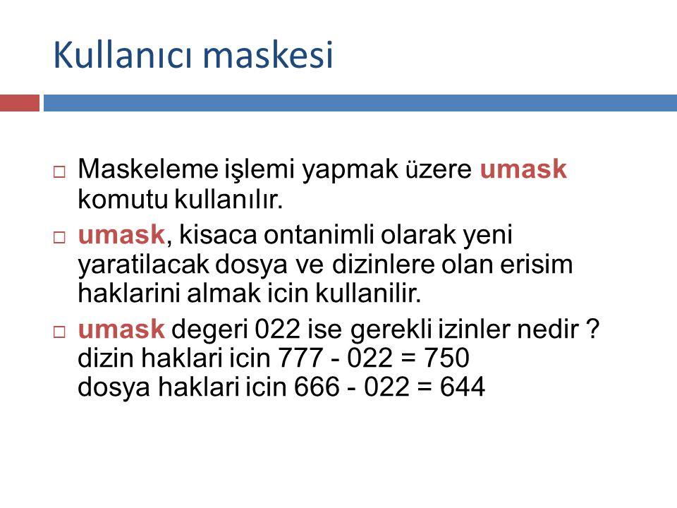  Maskeleme işlemi yapmak ü zere umask komutu kullanılır.