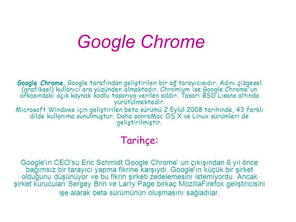 Google Chrome, Google tarafından geliştirilen bir ağ tarayıcısıdır. Adını çizgesel (grafiksel) kullanıcı ara yüzünden almaktadır. Chromium ise Google