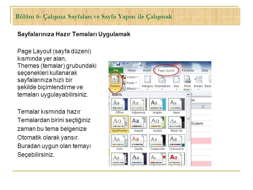 Bölüm 6- Çalışma Sayfaları ve Sayfa Yapısı ile Çalışmak Sayfalarınıza Hazır Temaları Uygulamak Page Layout (sayfa düzeni) kısmında yer alan, Themes (t