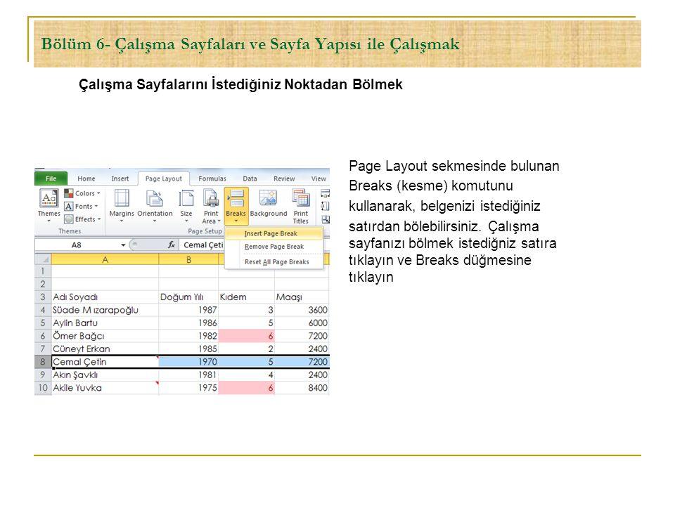 Bölüm 6- Çalışma Sayfaları ve Sayfa Yapısı ile Çalışmak Çalışma Sayfalarını İstediğiniz Noktadan Bölmek Page Layout sekmesinde bulunan Breaks (kesme)