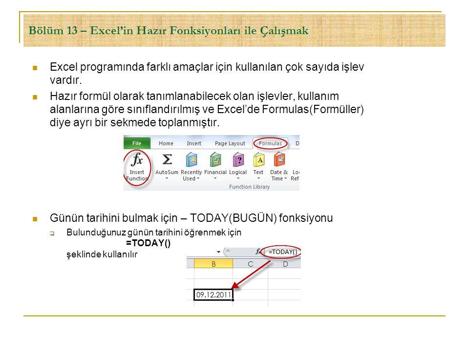 Bölüm 13 – Excel'in Hazır Fonksiyonları ile Çalışmak  Excel programında farklı amaçlar için kullanılan çok sayıda işlev vardır.  Hazır formül olarak