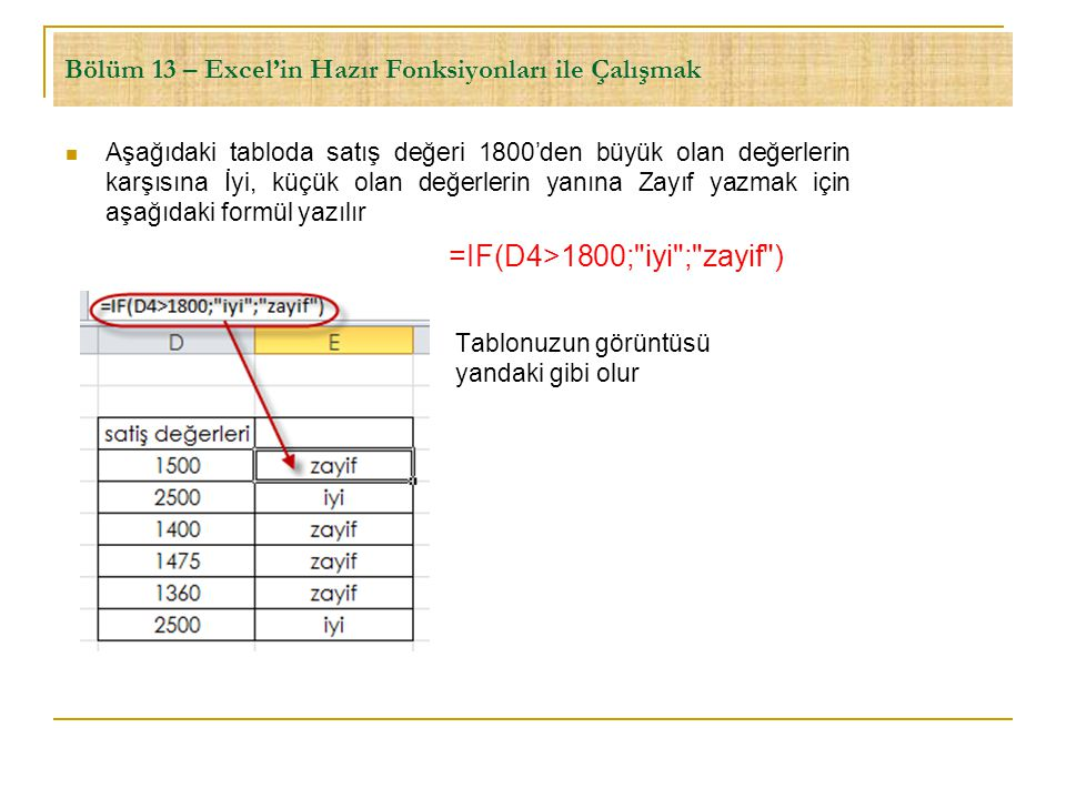 Bölüm 13 – Excel'in Hazır Fonksiyonları ile Çalışmak  Aşağıdaki tabloda satış değeri 1800'den büyük olan değerlerin karşısına İyi, küçük olan değerle
