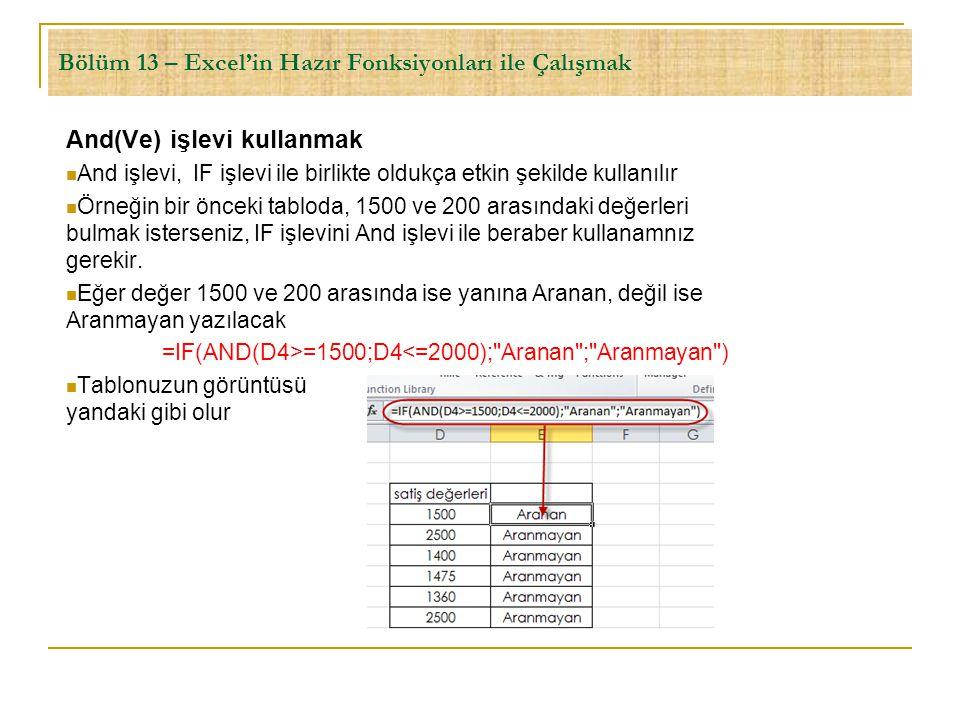 Bölüm 13 – Excel'in Hazır Fonksiyonları ile Çalışmak And(Ve) işlevi kullanmak  And işlevi, IF işlevi ile birlikte oldukça etkin şekilde kullanılır 