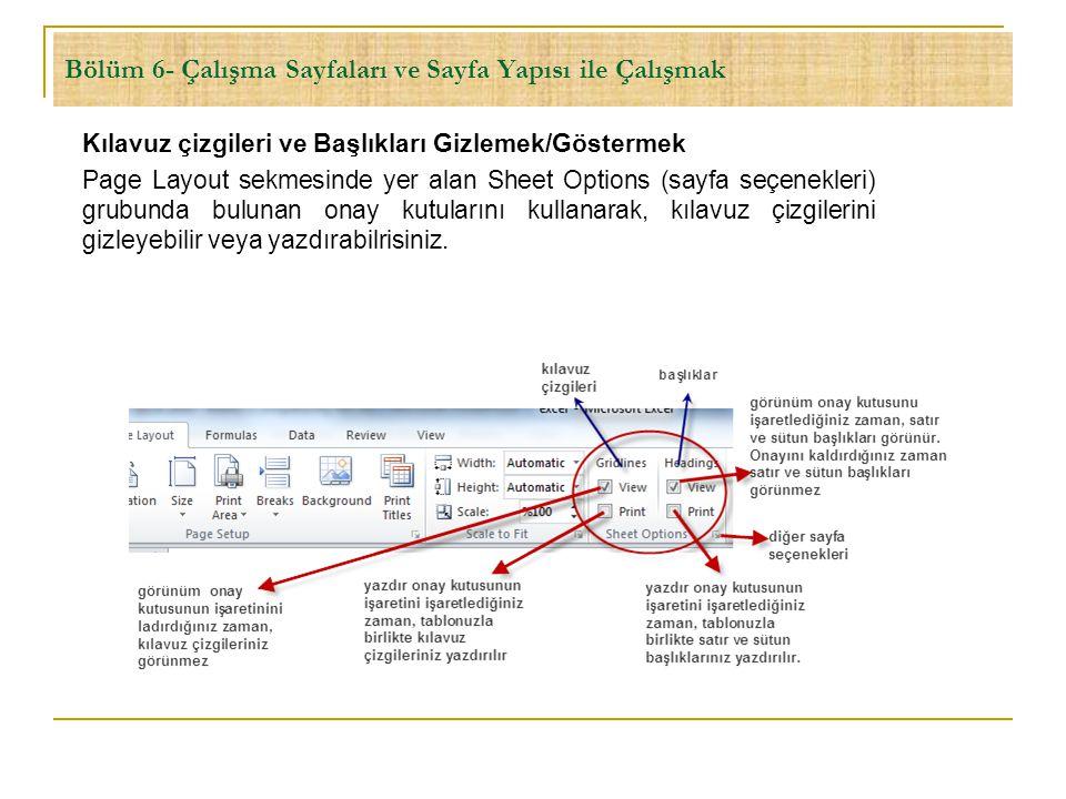 Bölüm 6- Çalışma Sayfaları ve Sayfa Yapısı ile Çalışmak Kılavuz çizgileri ve Başlıkları Gizlemek/Göstermek Page Layout sekmesinde yer alan Sheet Optio