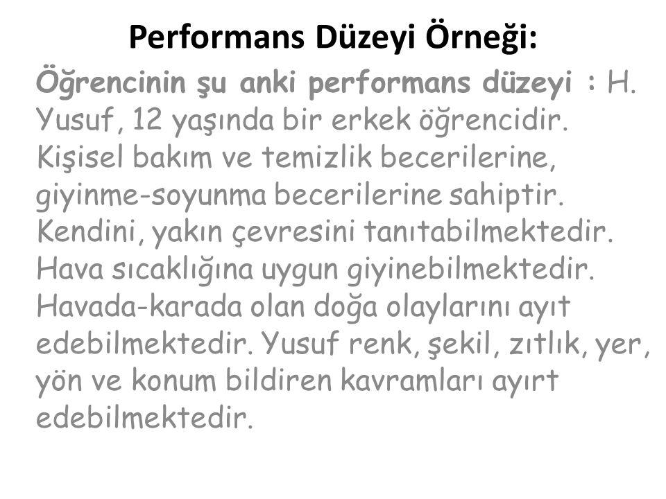 Performans Düzeyi Örneği: Öğrencinin şu anki performans düzeyi : H. Yusuf, 12 yaşında bir erkek öğrencidir. Kişisel bakım ve temizlik becerilerine, gi