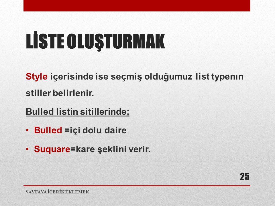 Style içerisinde ise seçmiş olduğumuz list typenın stiller belirlenir. Bulled listin sitillerinde; •Bulled =içi dolu daire •Suquare=kare şeklini verir