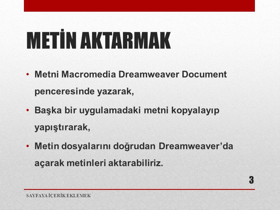 •Metni Macromedia Dreamweaver Document penceresinde yazarak, •Başka bir uygulamadaki metni kopyalayıp yapıştırarak, •Metin dosyalarını doğrudan Dreamw