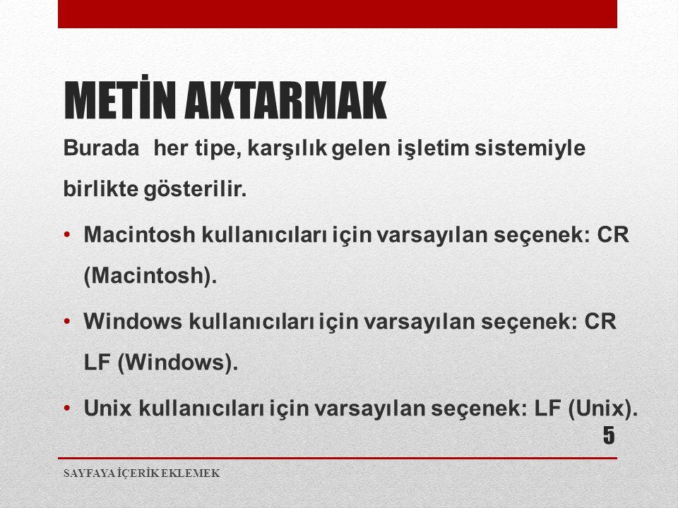 Burada her tipe, karşılık gelen işletim sistemiyle birlikte gösterilir. •Macintosh kullanıcıları için varsayılan seçenek: CR (Macintosh). •Windows kul