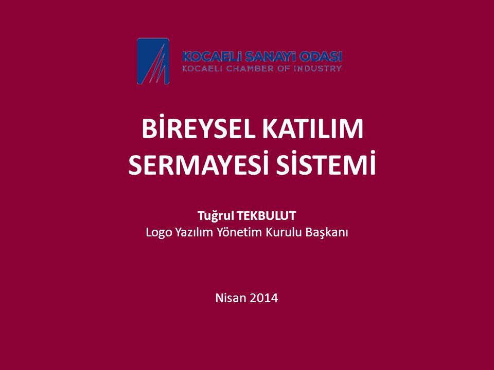 BİREYSEL KATILIM SERMAYESİ SİSTEMİ Tuğrul TEKBULUT Logo Yazılım Yönetim Kurulu Başkanı Nisan 2014