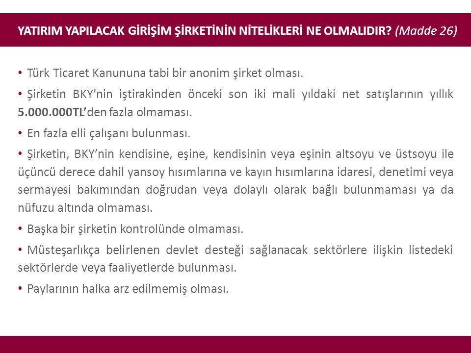 YATIRIM YAPILACAK GİRİŞİM ŞİRKETİNİN NİTELİKLERİ NE OLMALIDIR? (Madde 26) • Türk Ticaret Kanununa tabi bir anonim şirket olması. • Şirketin BKY'nin iş