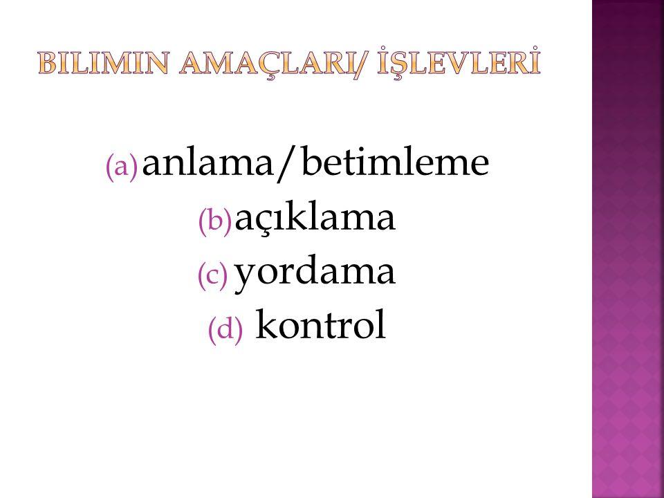 (a) anlama/betimleme (b) açıklama (c) yordama (d) kontrol