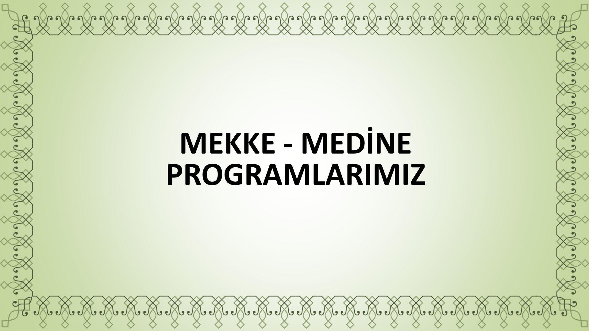 MEKKE - MEDİNE PROGRAMLARIMIZ