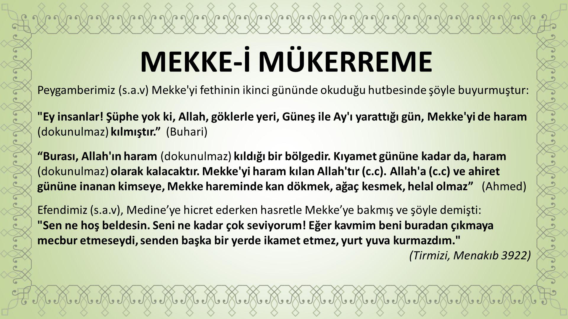 MEKKE-İ MÜKERREME Peygamberimiz (s.a.v) Mekke'yi fethinin ikinci gününde okuduğu hutbesinde şöyle buyurmuştur: