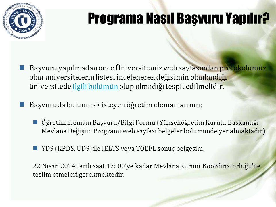 Programa Nasıl Başvuru Yapılır?  Başvuru yapılmadan önce Üniversitemiz web sayfasından protokolümüz olan üniversitelerin listesi incelenerek değişimi