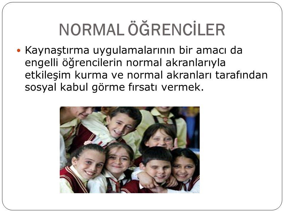 NORMAL ÖĞRENCİLER  Kaynaştırma uygulamalarının bir amacı da engelli öğrencilerin normal akranlarıyla etkileşim kurma ve normal akranları tarafından s