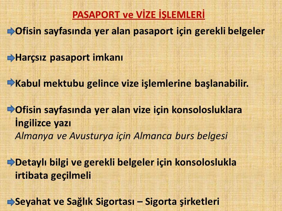 PASAPORT ve VİZE İŞLEMLERİ Ofisin sayfasında yer alan pasaport için gerekli belgeler Harçsız pasaport imkanı Kabul mektubu gelince vize işlemlerine başlanabilir.