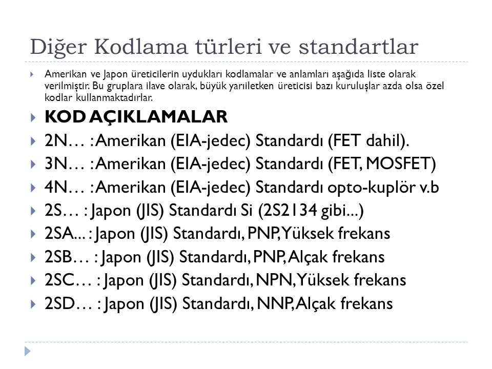 Diğer Kodlama türleri ve standartlar  Amerikan ve Japon üreticilerin uydukları kodlamalar ve anlamları aşa ğ ıda liste olarak verilmiştir. Bu gruplar