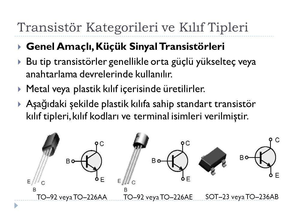 Transistör Kategorileri ve Kılıf Tipleri  Genel Amaçlı, Küçük Sinyal Transistörleri  Bu tip transistörler genellikle orta güçlü yükselteç veya anaht