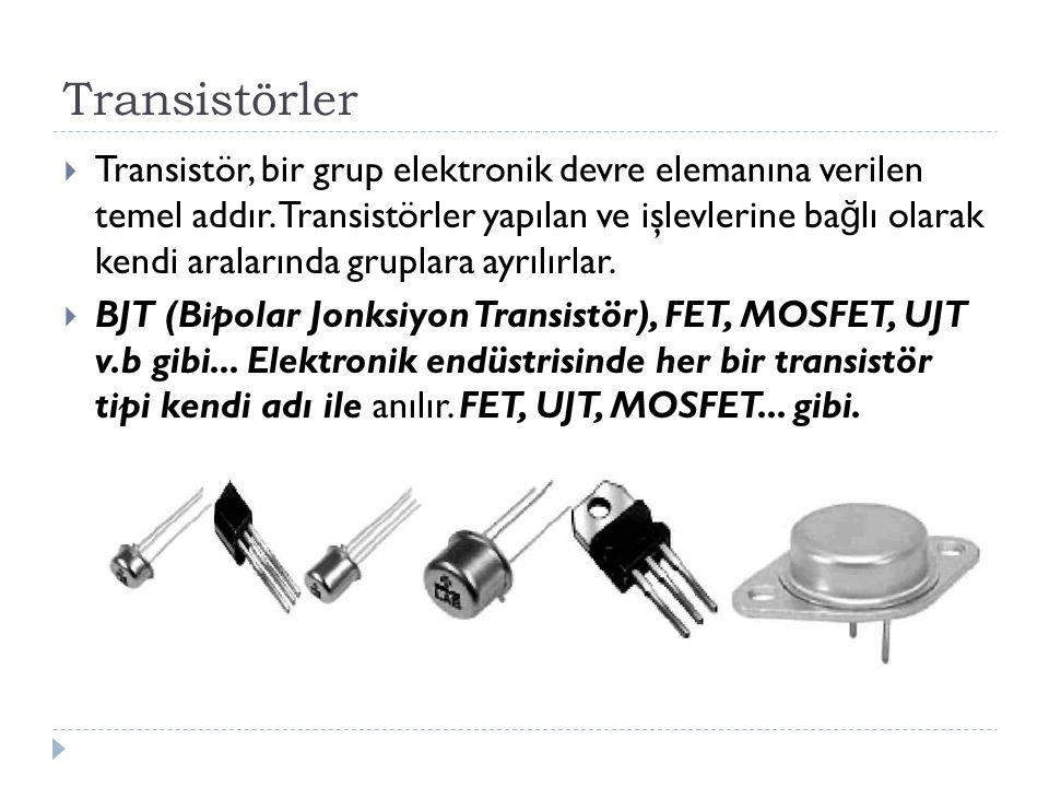 Transistörler  Transistör, bir grup elektronik devre elemanına verilen temel addır. Transistörler yapılan ve işlevlerine ba ğ lı olarak kendi araları