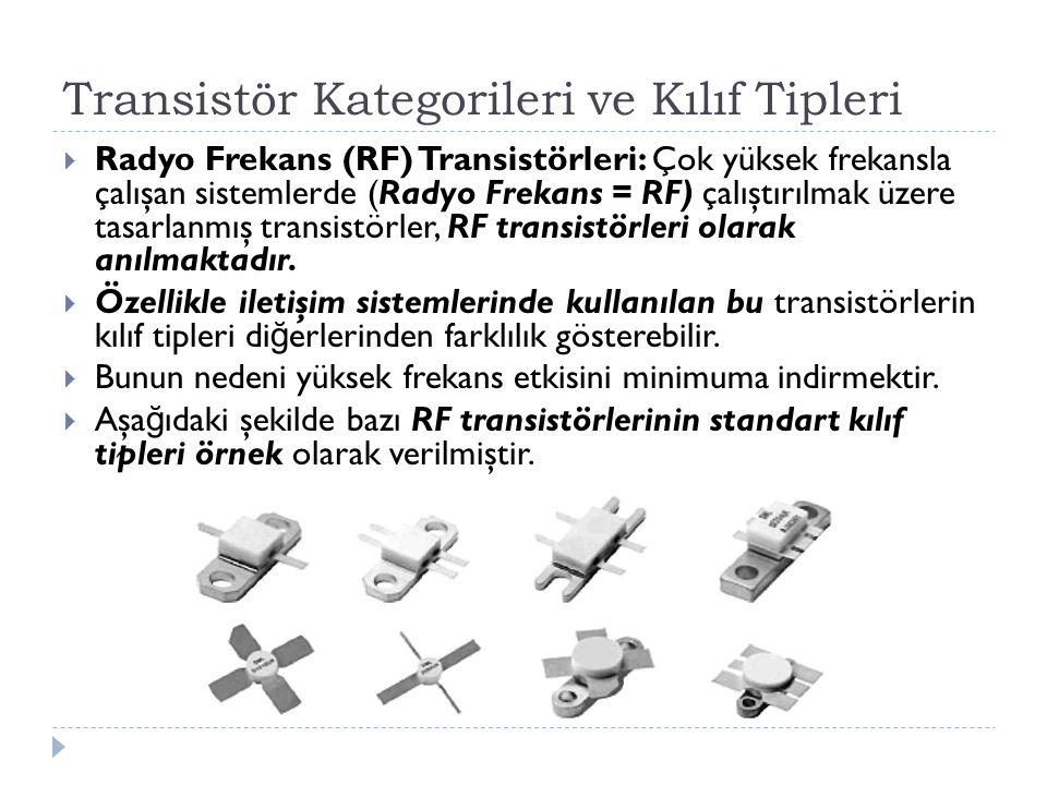  Radyo Frekans (RF) Transistörleri: Çok yüksek frekansla çalışan sistemlerde (Radyo Frekans = RF) çalıştırılmak üzere tasarlanmış transistörler, RF t