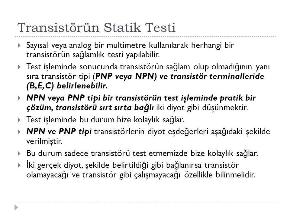 Transistörün Statik Testi  Sayısal veya analog bir multimetre kullanılarak herhangi bir transistörün sa ğ lamlık testi yapılabilir.  Test işleminde