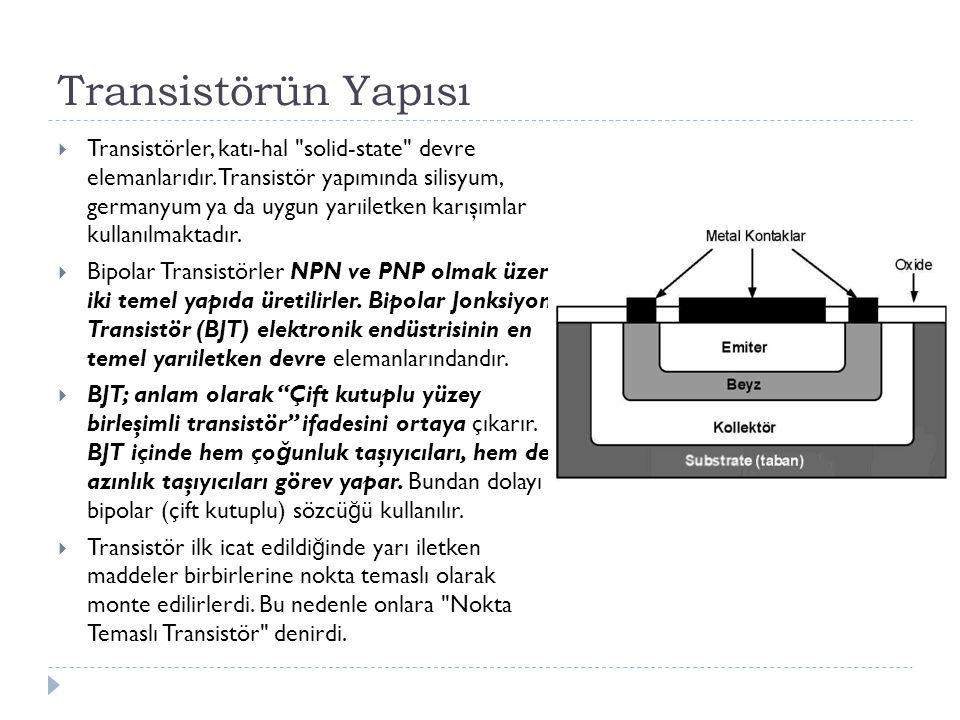 Transistörün Yapısı  Transistörler, katı-hal