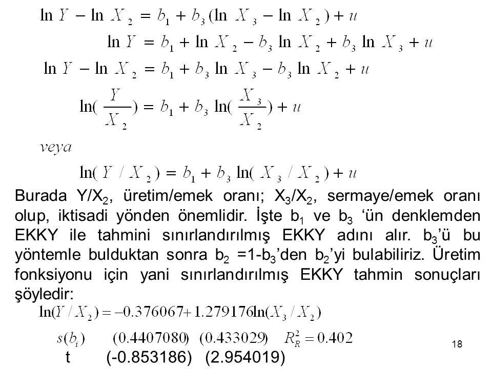 Burada Y/X 2, üretim/emek oranı; X 3 /X 2, sermaye/emek oranı olup, iktisadi yönden önemlidir. İşte b 1 ve b 3 'ün denklemden EKKY ile tahmini sınırla