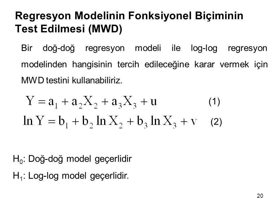 Regresyon Modelinin Fonksiyonel Biçiminin Test Edilmesi (MWD) Bir doğ-doğ regresyon modeli ile log-log regresyon modelinden hangisinin tercih edileceğine karar vermek için MWD testini kullanabiliriz.