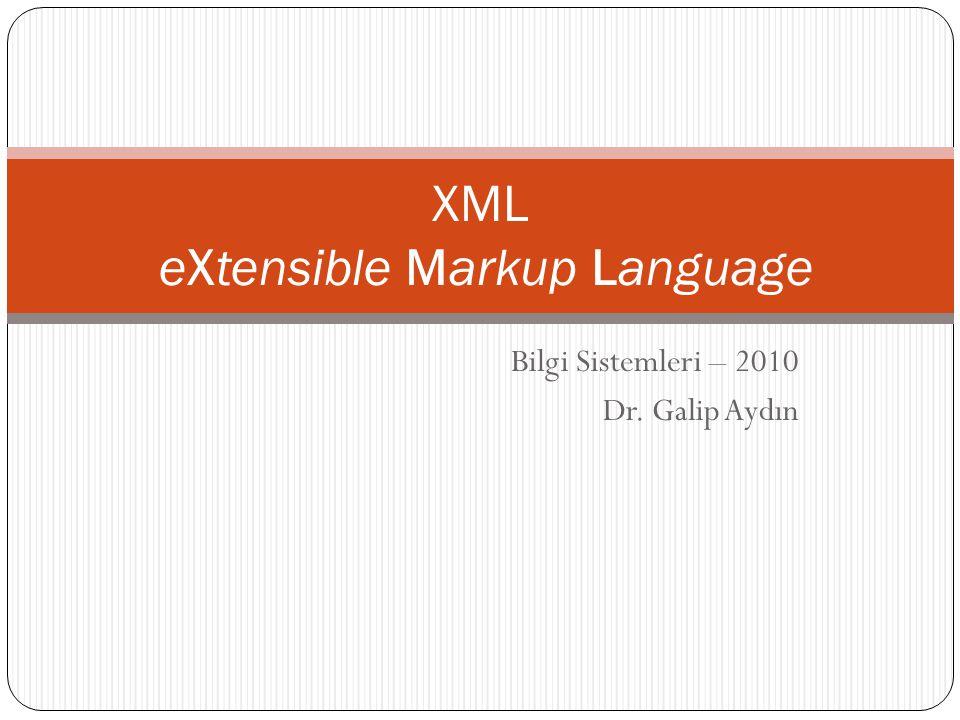 Bilgi Sistemleri – 2010 Dr. Galip Aydın XML eXtensible Markup Language
