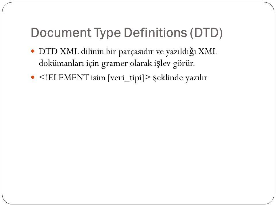 Document Type Definitions (DTD)  DTD XML dilinin bir parçasıdır ve yazıldı ğ ı XML dokümanları için gramer olarak i ş lev görür.  ş eklinde yazılır