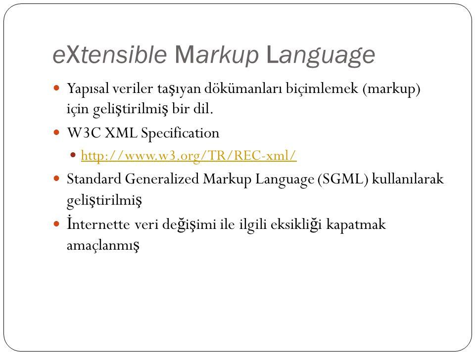 eXtensible Markup Language  Yapısal veriler ta ş ıyan dökümanları biçimlemek (markup) için geli ş tirilmi ş bir dil.  W3C XML Specification  http:/