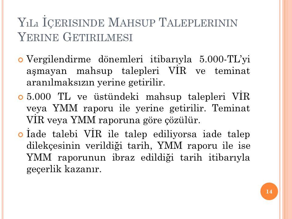 Y ıLı İ ÇERISINDE M AHSUP T ALEPLERININ Y ERINE G ETIRILMESI Vergilendirme dönemleri itibarıyla 5.000-TL'yi aşmayan mahsup talepleri VİR ve teminat ar