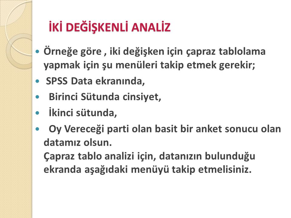 Ki-kare Testi  Ki- kare testi iki sınıflama de ğ işkeni arasında ilişki olup olmadı ğ ını test etmek için kullanılır.