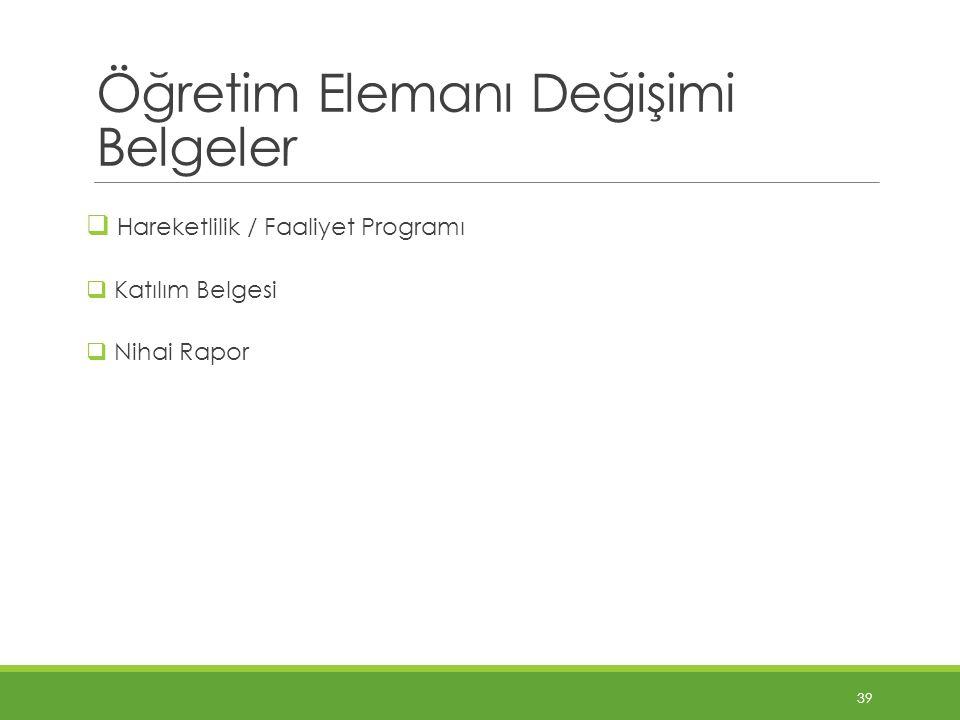 Öğretim Elemanı Değişimi Belgeler  Hareketlilik / Faaliyet Programı  Katılım Belgesi  Nihai Rapor 39